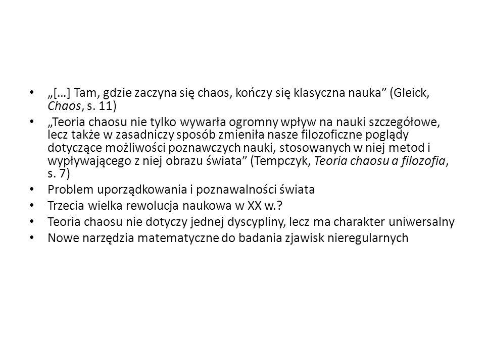 """""""[…] Tam, gdzie zaczyna się chaos, kończy się klasyczna nauka (Gleick, Chaos, s. 11)"""
